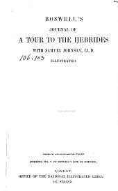 The journal of a tour to the Herbrides, with Samuel Johnson, LL.D.: containing some poetical pieces by Dr. Johnson, relative to the tour, and never before published; a series of his conversation, literary anecdotes and opinions of men and books; with an authentic account of the distresses and escapes of the grandson of King James II. in the year 1746