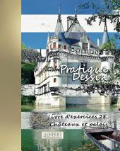 Pratique Dessin - XL Livre d'exercices 28: Châteaux et palais
