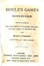 Hoyle's Games Modernised: Being Explanations of the Best Modes of Playing the Most Popular Games in Present Use with the Rules and Regulations Adopted at the Clubs