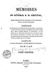 Mémoires du général J. D. Freytag, ancien commandant de Sinnamary et de Conamama dans la Guyane française, contenant des détails sur les déportés du 18 fructidor, à la Guyane ... accompagnés de notes historiques, topographiques et critiques par Mr. C. de B: Volume1