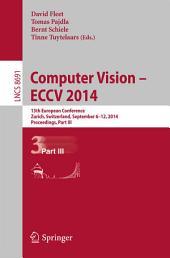 Computer Vision -- ECCV 2014: 13th European Conference, Zurich, Switzerland, September 6-12, 2014, Proceedings, Part 3