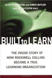 Built to Learn: The Inside Story of How Rockwell Collins Became a True Learning Organization