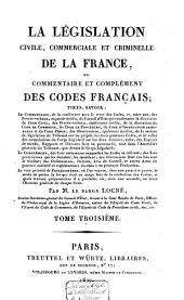 La législation civile, commerciale et criminelle de la France, ou Commentaire et complément des Codes Français ...: Volume3