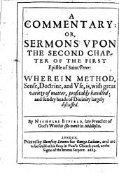 A Commentary: Or, Sermons Vpon the Second Chapter of the First Epistle of Saint Peter: Wherein Method, Sense, Doctrine, and Vse, Is, with Great Variety of Matter, Profitably Handled; and Sundry Heads of Diuinity Largely Discussed