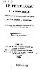 Le petit bossu du Gros-Caillou, comedie grivoise en 1 acte, melee de couplets