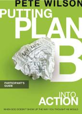 Putting Plan B Into Action Participant's Guide
