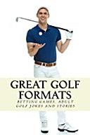 Great Golf Formats Golf Betting Games, and More Hilarious Adult Golf Jokes and Stories