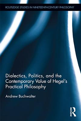 Dialectics  Politics  and the Contemporary Value of Hegel s Practical Philosophy