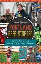 Portland Beer Stories: Behind the Scenes with the City's Craft Brewers