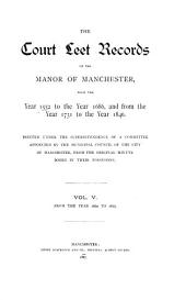 The Court Leet Records of the Manor of Machester, from the Year 1552 to the Year 1686, and from the Year 1731 to the Year 1846: Printed Under the Superintendence of a Committee Appointed by the Municipal Council of the City of Manchester, from the Original Minute Books in Their Possession, Volume 5