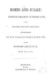 Romeo and Juliet: A Lyrical Tragedy in Three Acts, by Vicenti Bellini, as Performed by the Italian Opera Company at the Howard Athenaeum, May 13, 1847