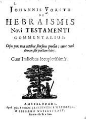 De hebraismis novi testamenti Commentarius: Volume 1