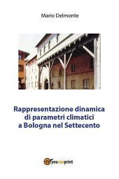 Rappresentazione dinamica di parametri climatici a Bologna nel Settecento
