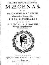 Joannis Henrici Meibomii Maecenas, sive De C. Cilnii Maecenatis vita, moribus & rebus gestis, liber singularis: accessit C. Pedonis Albinovani Maecenati scriptum epicedium, notis illustratum