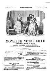 Monsieur votre fille: Comédie mêlée de chant, en un acte, par MM. Labiche et Marc Michel