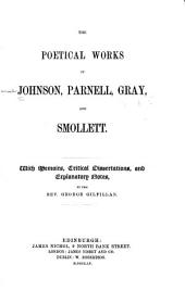 The poetical works of Johnson, Parnell, Gray, and Smollett: with memoirs, critical dissertations, and explanatory notes