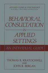 Behavioral Consultation in Applied Settings: An Individual Guide