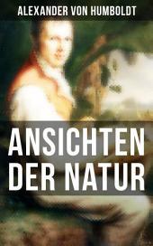 Alexander von Humboldt: Ansichten der Natur: Reiseberichte aus Südamerika