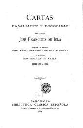 Cartas familiares y escogidas del padre José Francisco de Isla: escritas á su hermana Doña María Francisca de Isla y Losada y á su cuñado Don Nicolás de Ayala, desde 1755 á 1781