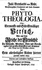 Phyto-Theologia, oder Versuch wie, aus dem Reiche der gewächse die Allmacht, Weisheit etc. Schöpffers gepriesen werden möge