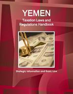 Yemen Taxation Laws and Regulations Handbook - Strategic Information and Basic Law
