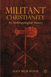 Militant Christianity: An Anthropological History