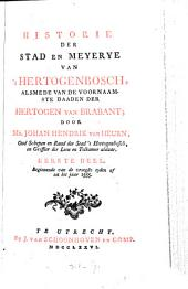 Historie der stad en meyerye van's Hertogenbosch, alsmede van de voornaamste daaden der Hertogen van Brabant: Volume 1
