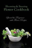 Blooming & Breezing Flower Cookbook