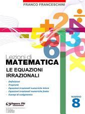 Lezioni di matematica 8 - Le Equazioni Irrazionali