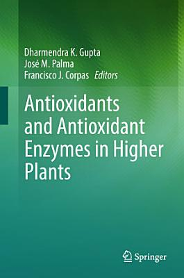 Antioxidants and Antioxidant Enzymes in Higher Plants