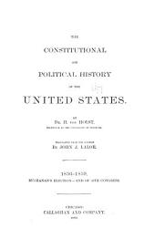 The Constitutional and Political History of the United States: 1856-1859. Buchanan's election-End of 35th Congress. 1889