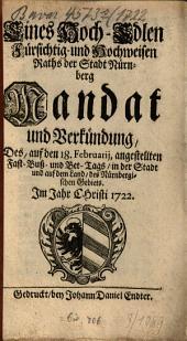 Eines wohl-edlen, gestrengen, fürsichtig- und hochweisen Rahts der Stadt Nürnberg Mandat und Verkündung des ... Fast-Buß- und Bet-Tags in der Stadt und auf dem Land des Nürnbergischen Gebiets: im Jahre Christi .... 1722