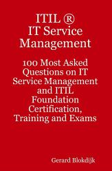 ITIL IT Service Management   100 Most Asked questions on IT Service Management and ITIL Foundation Certification  Training and Exams PDF