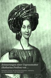 Erinnerungen einer Urgrossmutter (Katharina Freifrau von Bechtolsheim geb. Gräfin Bueil): 1787-1825