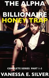 The Alpha Billionaire Honey Trap: Complete Series Part 1 to 3