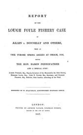 Report of the Lough Foyle Fishery Case of Allen V. Donnelly and Others,: Tried at the Tyrone Spring Assizes at Omagh, 1856 Before the Hon. Baron Pennefather and a Special Jury: Joseph Turnley, ... Herbert Lloyd, ... and Charles Pearson, ...