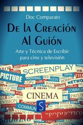 De la Creación al Guión: Arte y Técnica de Escribir para Cine y Televisión