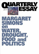 Margaret Simons on Water  Drought  Food and Politics   the Murray Darling Basin Quarterly Essay 77 PDF
