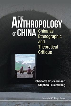 Anthropology Of China  The  China As Ethnographic And Theoretical Critique PDF