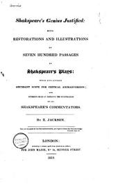 Shakespeare's Genius Justified: A Few Concise Examples of Restorations and Illustrations of Seven Hundred Passages in Shakspeare's Plays ...