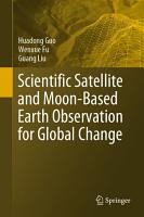 Scientific Satellite and Moon Based Earth Observation for Global Change PDF