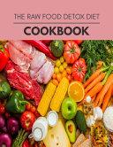 The Raw Food Detox Diet Cookbook