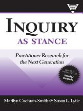 Inquiry as Stance: Practitioner Research for the Next Generation
