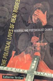 The Political Lives of Dead Bodies: Reburial and Postsocialist Change