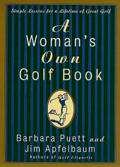 A Woman's Own Golf Book: Simple Lessons for a Lifetime of Great Golf