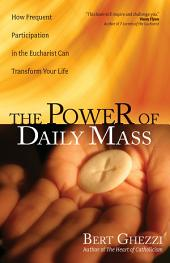 The Power of Daily Mass: How Frequent Participation in the Eucharist Can Transform Your Life
