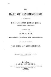 The Harp of Renfrewshire: A Collection of Songs and Other Poetical Pieces (many of which are Original) Accompanied with Notes, Explanatory, Critical, and Biographical, and a Short Essay on the Poets of Renfrewshire