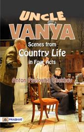 Uncle Vanya: Scenes from Country Life in Four Acts