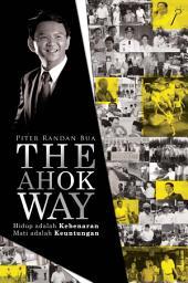 The Ahok Way: Hidup adalah Kebenaran, Mati adalah Keuntungan