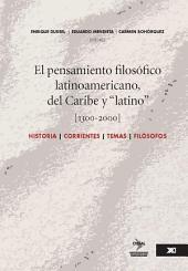 """El pensamiento filosófico latinoamericano, del Caribe y """"latino"""" (1300-2000): historia, corrientes, temas y filósofos"""
